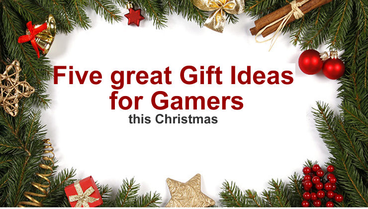 Five great Christmas Gift Ideas for Gamers