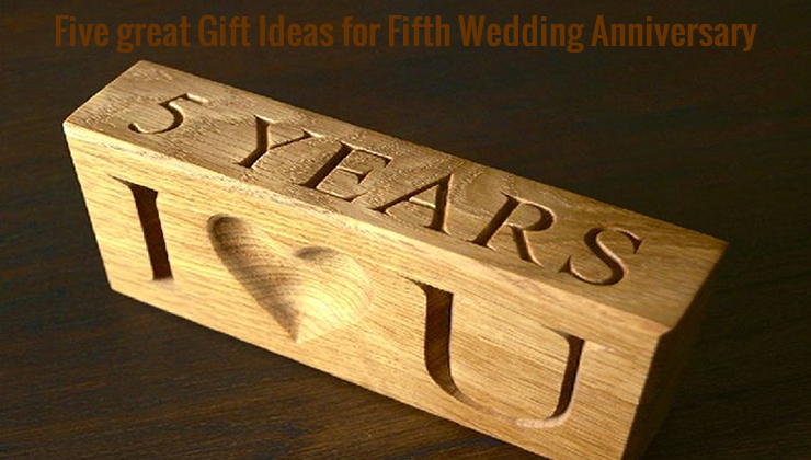 Five great Gift Ideas for Fifth Wedding Anniversary