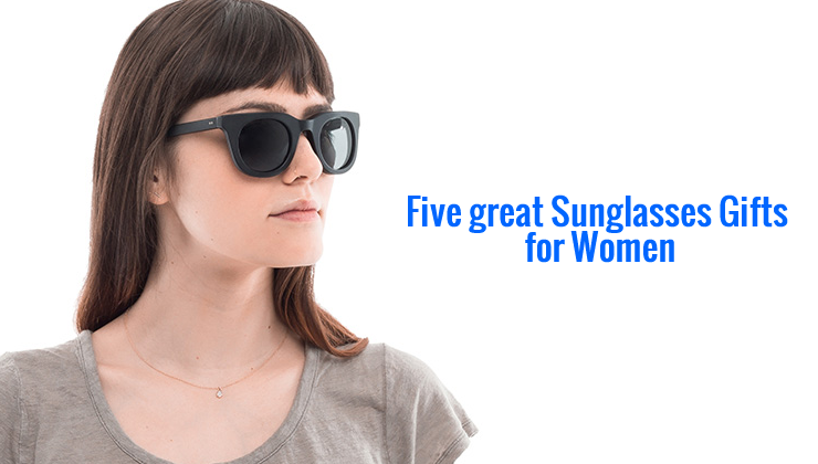 Five Great Sunglasses Gift Ideas For Women Great Gift Ideas